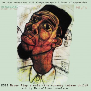 2013 Never Play a role (the runaway tubman child)